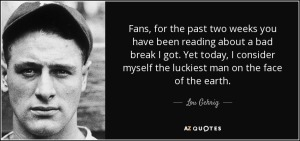 quote-fans-for-the-past-two-weeks-you-have-been-reading-about-a-bad-break-i-got-yet-today-lou-gehrig-53-87-03